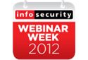 Infosecurity Magazine Webinar Week 2012