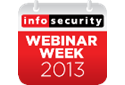 Infosecurity Magazine Webinar Week 2013