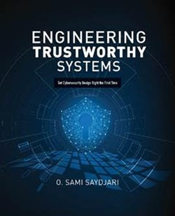 Engineering Trustworthy Systems; Get Cybersecurity Design Right the First Time (McGraw-Hill, July 2018, 672 pages; Trade Paper, $60, ISBN: 978-1-260-11817-9).